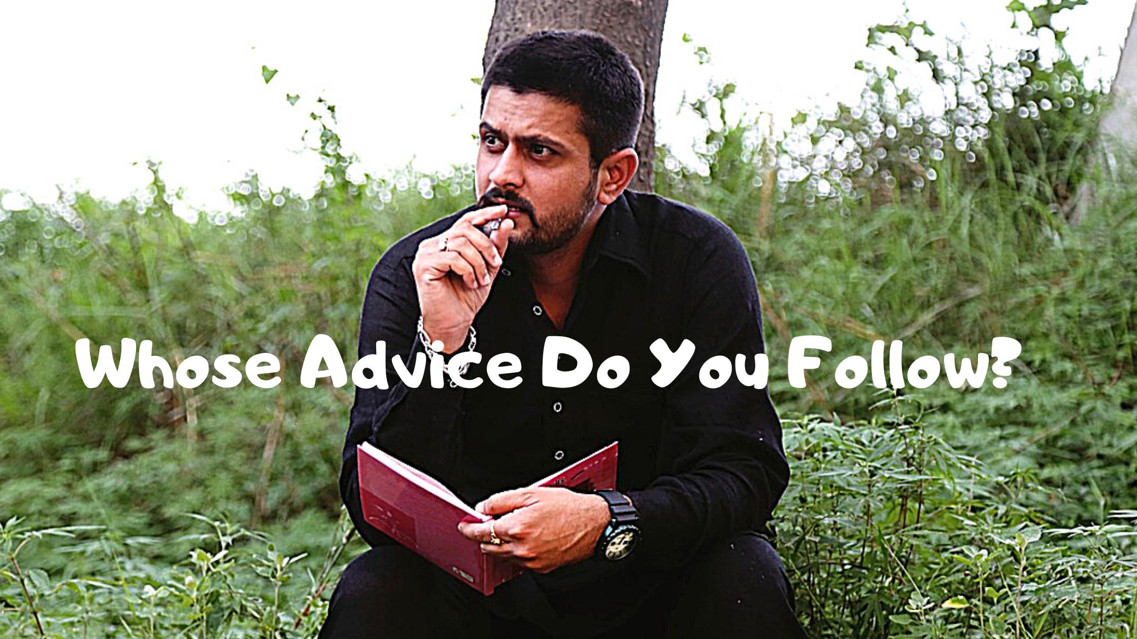 Whose advice do you follow?