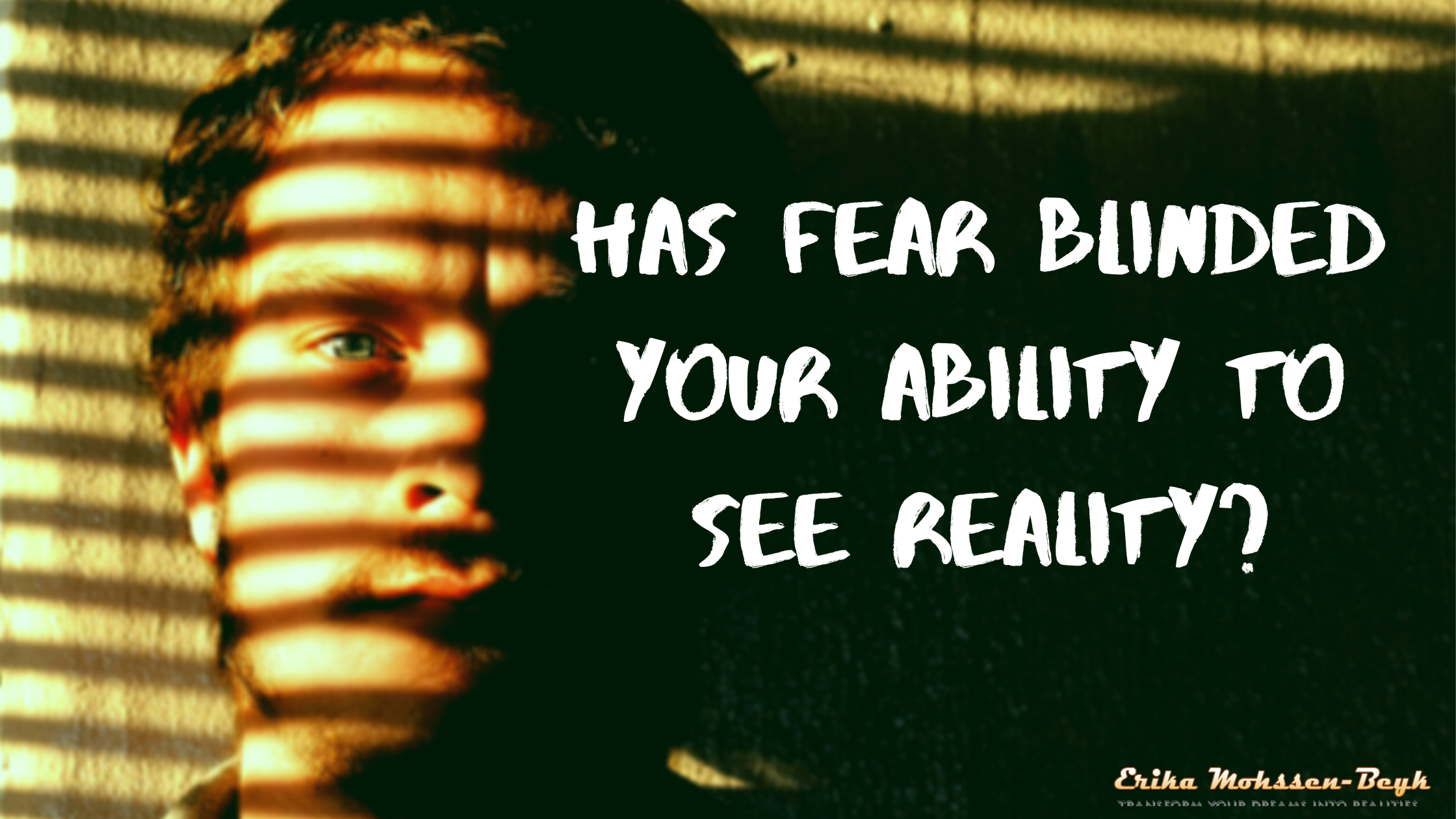 Has Fear Blinded Your Ability To See Reality?